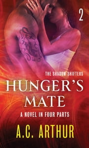 Hunger's Mate Part 2 - A Paranormal Shapeshifter Werejaguar Romance ebook by A. C. Arthur