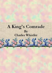 A King's Comrade ebook by Charles Whistler