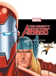The Mighty Avengers: An Origin Story - An Origin Story ebook by Richard Thomas