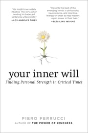 Your Inner Will - Finding Personal Strength in Critical Times ebook by Piero Ferrucci