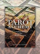 Tarot Alchemy - A Complete Analysis of the Major Arcana ebook by Kenneth Joseph Coombs