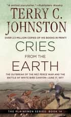 Cries from the Earth - The Outbreak Of the Nez Perce War and the Battle of White Bird Canyon June 17, 1877 ebook by Terry C. Johnston