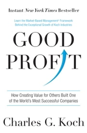 Good Profit - How Creating Value for Others Built One of the World's Most Successful Companies ebook by Charles G. Koch