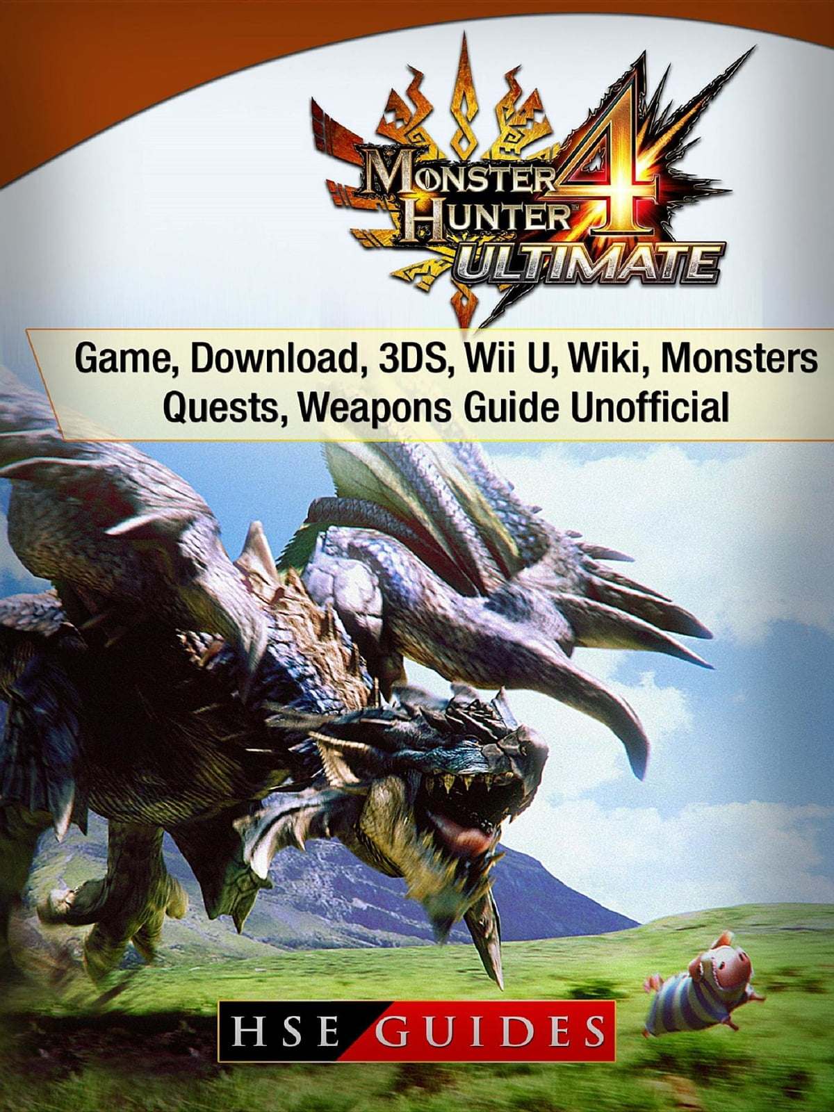 Monster Hunter 4 Ultimate Game, Download, 3DS, Wii U, Wiki, Monsters,  Quests, Weapons Guide Unofficial ebook by HSE Guides - Rakuten Kobo