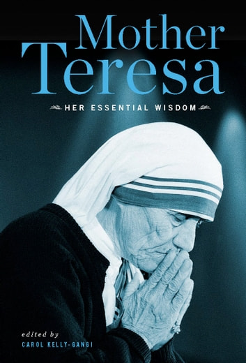 Mother Teresa: Her Essential Wisdom ebook by