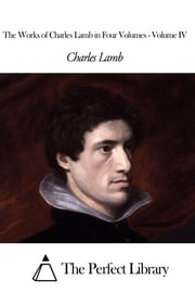The Works of Charles Lamb in Four Volumes - Volume IV ebook by Charles Lamb
