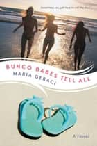 Bunco Babes Tell All ebook by Maria Geraci