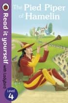 The Pied Piper of Hamelin - Read it yourself with Ladybird - Level 4 ebook by Penguin Books Ltd