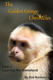 The Golden Gringo Chronicles: Part 1 ebook by Bob Normand