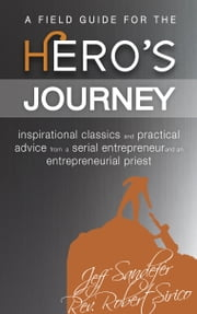 A Field Guide for the Hero's Journey ebook by Jeff Sandefer, Robert Sirico