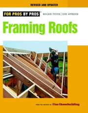 Framing Roofs - Completely Revised and Updated ebook by Editors of Fine Homebuilding