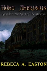 Homo Ambrosius Episode 1: The Spirit of the Museum ebook by Rebeca A Easton