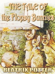 The Tale of the Flopsy Bunnies - Free Audiobook Download, Picture Books for Kids, Perfect Bedtime Story, A Beautifully Illustrated Children's Picture Book by age 3-9 ( Original color illustrations since 1909 ) ebook by Beatrix Potter