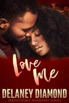 Love Me ebook by Delaney Diamond