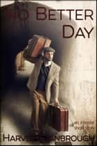 No Better Day ebook by Harvey Stanbrough