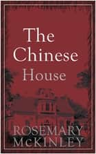 The Chinese House ebook by Rosemary McKinley