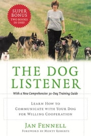 The Dog Listener - Learn How to Communicate with Your Dog for Willing Cooperation ebook by Jan Fennell