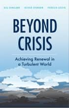 Beyond Crisis - Achieving Renewal in a Turbulent World ebook by Gill G. Ringland, Oliver Sparrow, Patricia Lustig