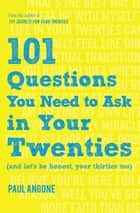 101 Questions You Need to Ask in Your Twenties - (And Let's Be Honest, Your Thirties Too) ebook by Paul Angone