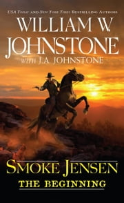 Smoke Jensen, The Beginning ebook by William W. Johnstone,J.A. Johnstone