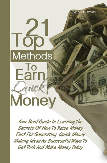 21 Top Methods To Earn Quick Money Your Best Guide In Learning The Secrets Of