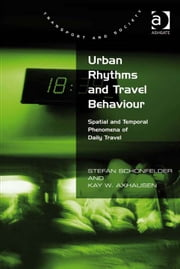 Urban Rhythms and Travel Behaviour - Spatial and Temporal Phenomena of Daily Travel ebook by Prof Dr Kay W Axhausen,Dr Stefan Schönfelder,Professor Margaret Grieco