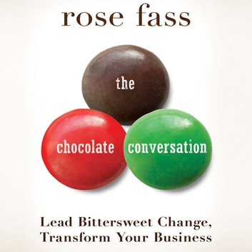 The Chocolate Conversation - Lead Bittersweet Change, Transform Your Business audiobook by Rose Fass