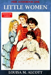 Little Women (Complete & Illustrated)(Free AudioBook Link) ebook by Louisa May Alcott