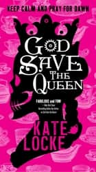 God Save the Queen - Book 1 of the Immortal Empire ebook by Kate Locke