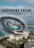 Offshore Vegas - How the Mob <Br>Brought Revolution to Cuba ebook by Peter Russo