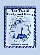 The Tale of Emily and Henry ebook by George Morrow