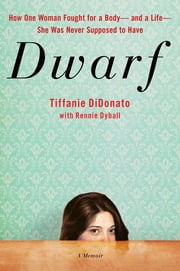 Dwarf - A Memoir ebook by Tiffanie DiDonato,Rennie Dyball