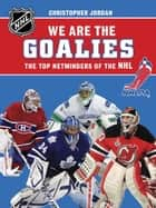 We Are the Goalies - THE NHLPA/NHL'S TOP NETMINDERS ebook by NHLPA