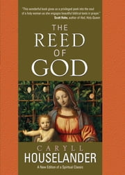 The Reed of God: A New Edition of a Spiritual Classic - A New Edition of a Spiritual Classic ebook by Caryll Houselander,Marie Anne Mayeski