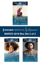 Harlequin Medical Romance March 2018 - Box Set 2 of 2 - Healed by the Single Dad Doc\A Child to Heal Them\Redeeming the Rebel Doc ebook by Annie Claydon, Louisa Heaton, Susan Carlisle