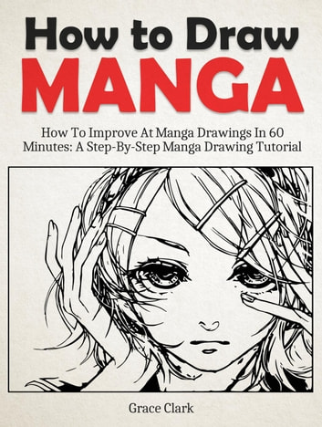 How To Draw Manga Improve At Manga Drawings In 60 Minutes A Step By Step Manga Drawing Tutorial