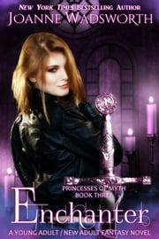 Enchanter - Princesses of Myth, #3 ebook by Joanne Wadsworth