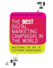 The Best Digital Marketing Campaigns in the World - Mastering The Art of Customer Engagement ebook by Damian Ryan,Calvin Jones