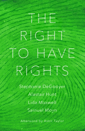The Right to Have Rights ebook by Stephanie DeGooyer,Astra Taylor