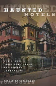 Haunted Hotels - Eerie Inns, Ghoulish Guests, and Creepy Caretakers ebook by Tom Ogden