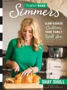 Mix-and-Match Mama Simmers - Slow-Cooker Creations Your Family Will Love ebook by Shay Shull