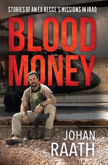 Blood Money - Stories of an ex-Recce's Missions in Iraq ebook by Johan Raath