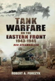 Tank Warfare on the Eastern Front 1943-1945: Red Steamroller ebook by Forczyk, Robert
