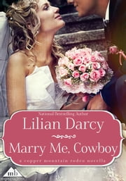 Marry Me, Cowboy ebook by Lilian Darcy