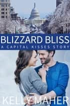 Blizzard Bliss - A Capital Kisses Story ebook by Kelly Maher