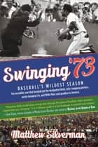 Swinging '73 - Baseball's Wildest Season ebook by Matthew Silverman