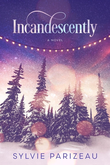 Incandescently - Incandescent Series, #1 ebook by Sylvie Parizeau