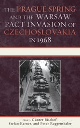The Prague Spring and the Warsaw Pact Invasion of Czechoslovakia in 1968 ebook by