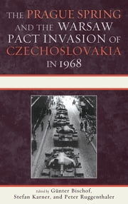 The Prague Spring and the Warsaw Pact Invasion of Czechoslovakia in 1968 ebook by Günter Bischof,Stefan Karner,Peter Ruggenthaler