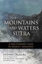 "The Mountains and Waters Sutra - A Practitioner's Guide to Dogen's ""Sansuikyo"" ebook by Shohaku Okumura, Gary Snyder, Carl Bielefeldt,..."
